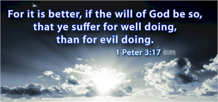 It is better suffering for doing good! God has always seen His people suffer. Those who suffered were delivered; those who caused the suffering were punished.