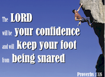 Have confidence in The Lord and He will keep your foot from being snared!