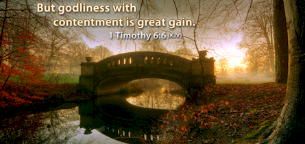 Living in Christ, in godliness and contentment , we have much to gain! (1 Timothy 6:6)