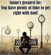 Satan tells us to keep waiting until tomorrow to be right with God. Don't listen! Be Saved Today!